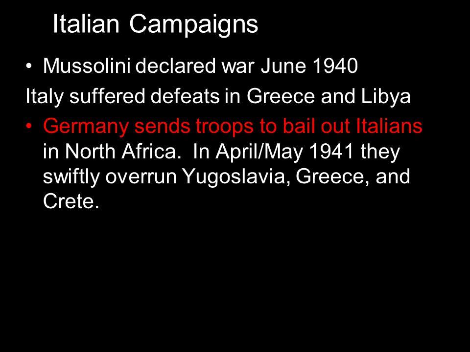 Italian Campaigns Mussolini declared war June 1940
