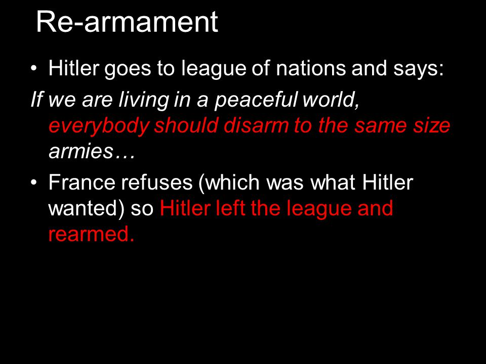 Re-armament Hitler goes to league of nations and says: