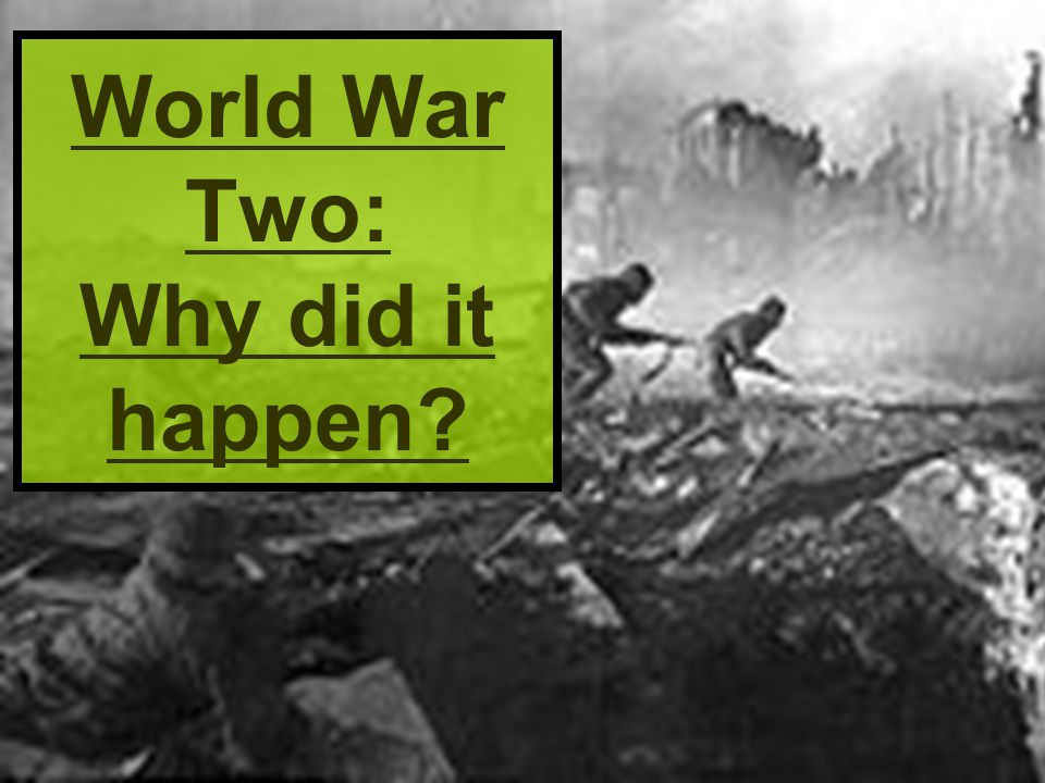 World War Two: Why did it happen