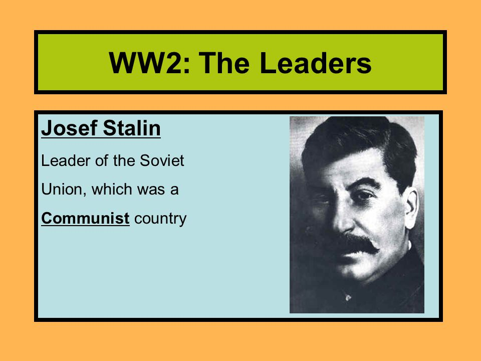 WW2: The Leaders Josef Stalin Leader of the Soviet Union, which was a