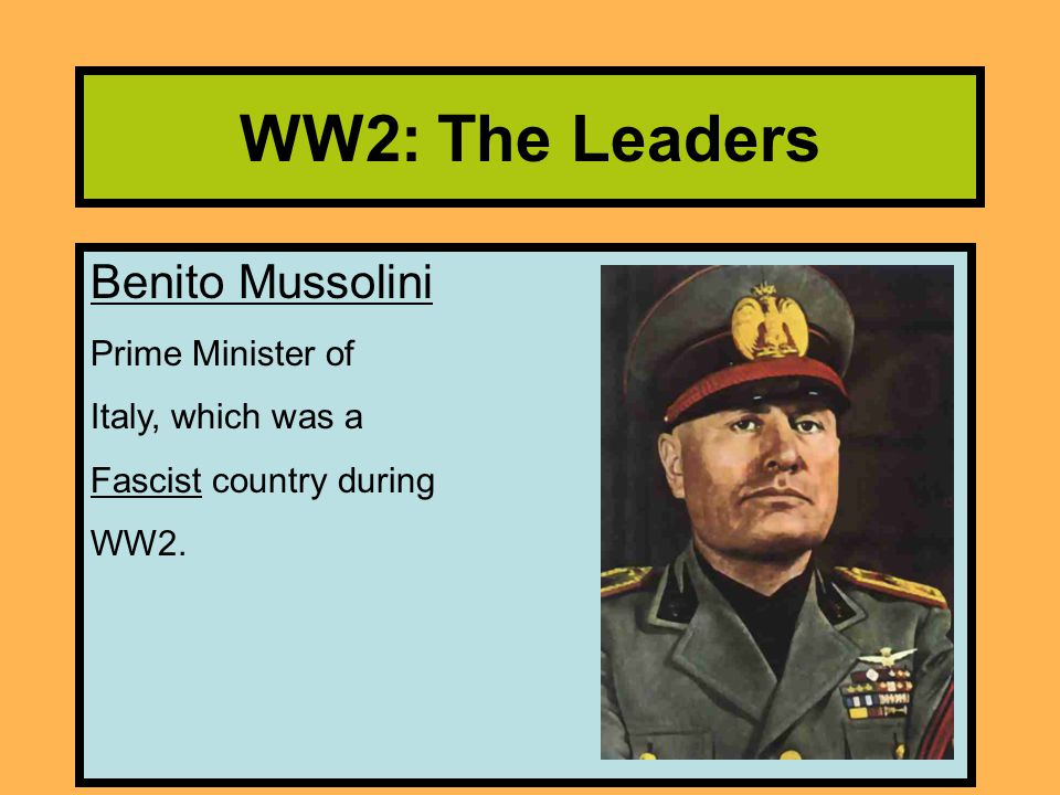 WW2: The Leaders Benito Mussolini Prime Minister of Italy, which was a