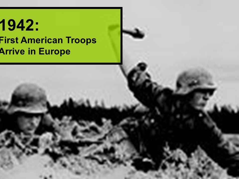 1942: First American Troops Arrive in Europe