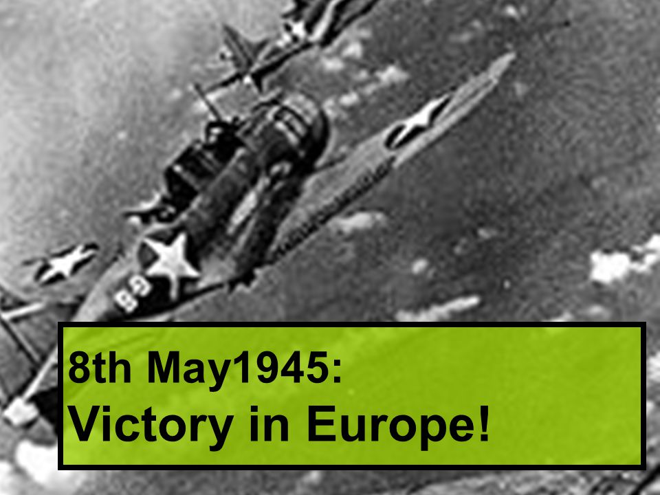 8th May1945: Victory in Europe!