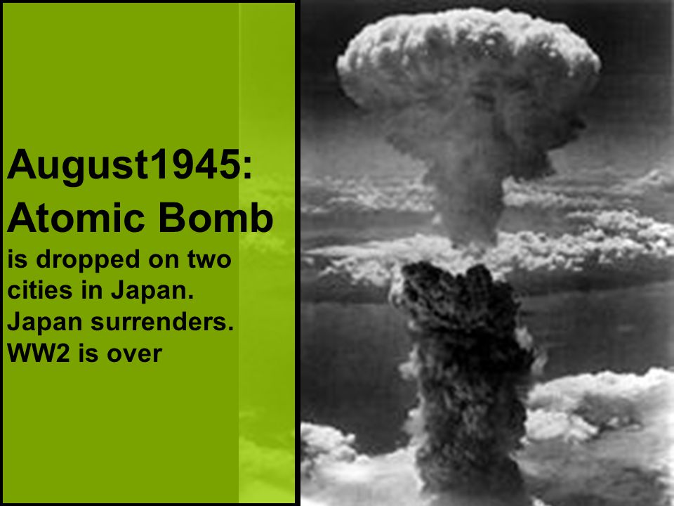 August1945: Atomic Bomb is dropped on two cities in Japan