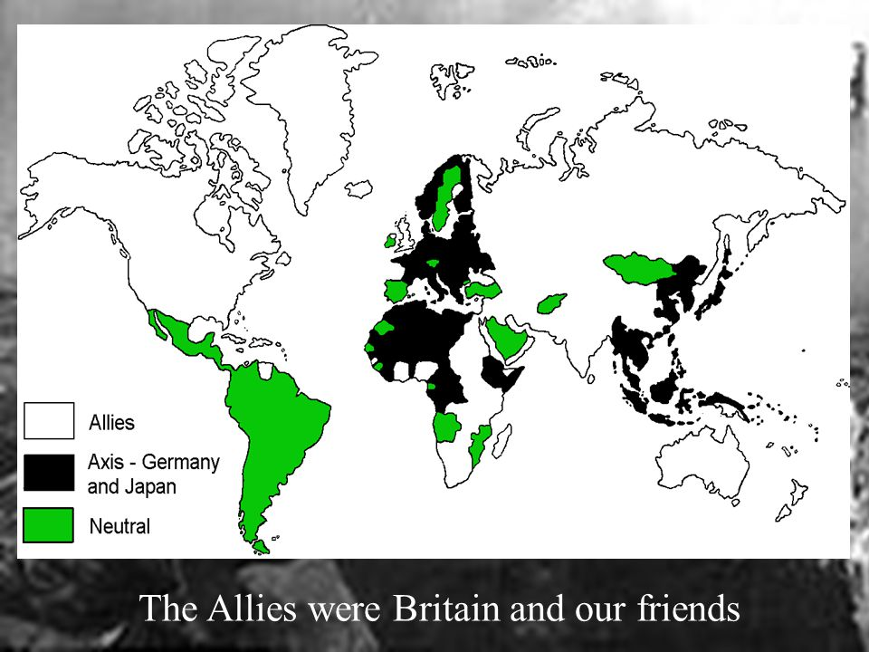 The Allies were Britain and our friends