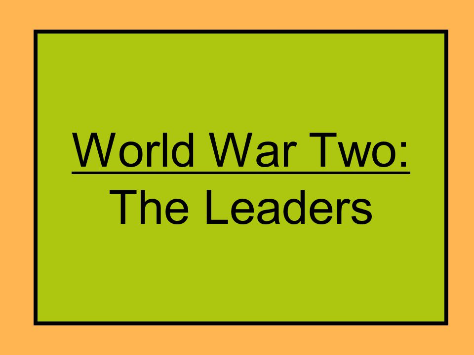 World War Two: The Leaders