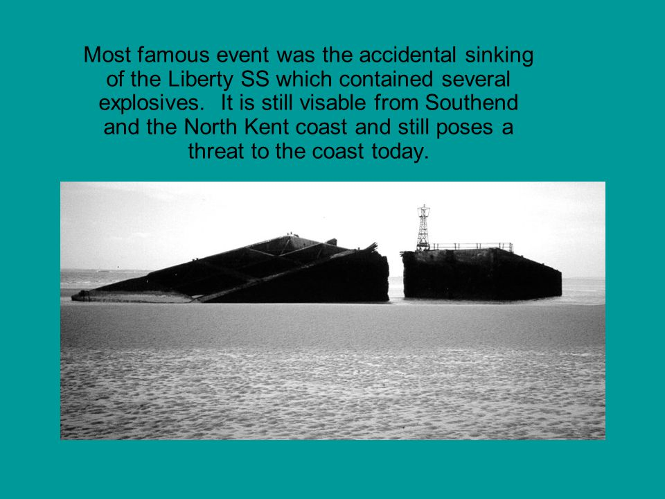 Most famous event was the accidental sinking of the Liberty SS which contained several explosives.