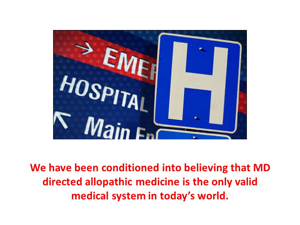 We have been conditioned into believing that MD directed allopathic medicine is the only valid medical system in today's world.