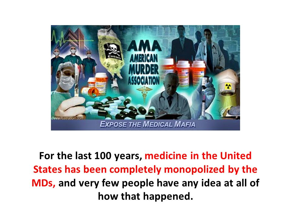 For the last 100 years, medicine in the United States has been completely monopolized by the MDs, and very few people have any idea at all of how that happened.