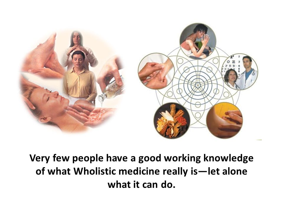 Very few people have a good working knowledge of what Wholistic medicine really is—let alone what it can do.