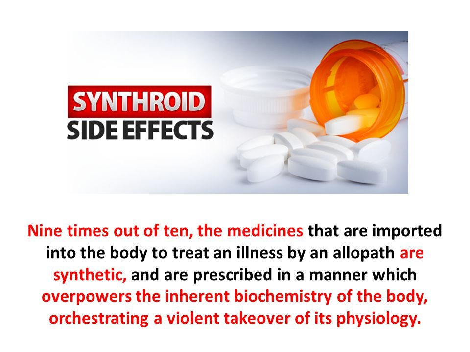 Nine times out of ten, the medicines that are imported into the body to treat an illness by an allopath are synthetic, and are prescribed in a manner which overpowers the inherent biochemistry of the body, orchestrating a violent takeover of its physiology.