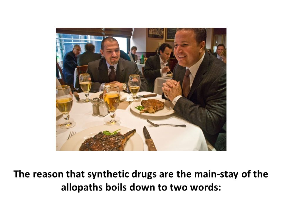 The reason that synthetic drugs are the main-stay of the allopaths boils down to two words: