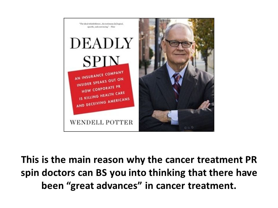 This is the main reason why the cancer treatment PR spin doctors can BS you into thinking that there have been great advances in cancer treatment.