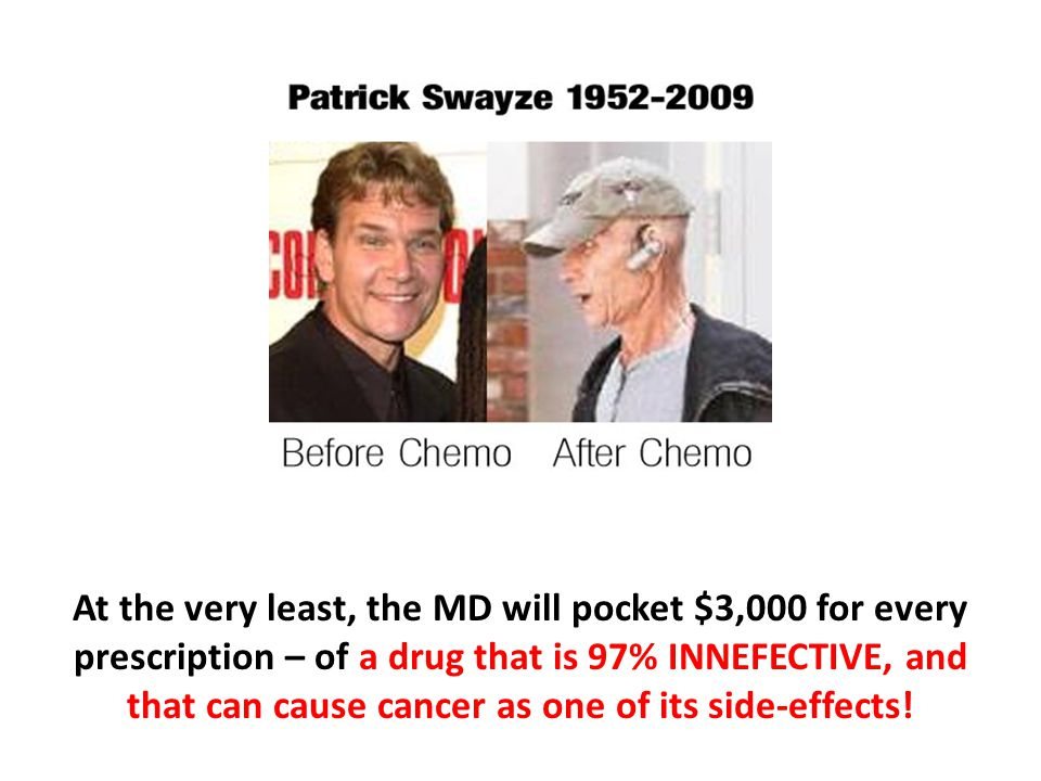 At the very least, the MD will pocket $3,000 for every prescription – of a drug that is 97% INNEFECTIVE, and that can cause cancer as one of its side-effects!