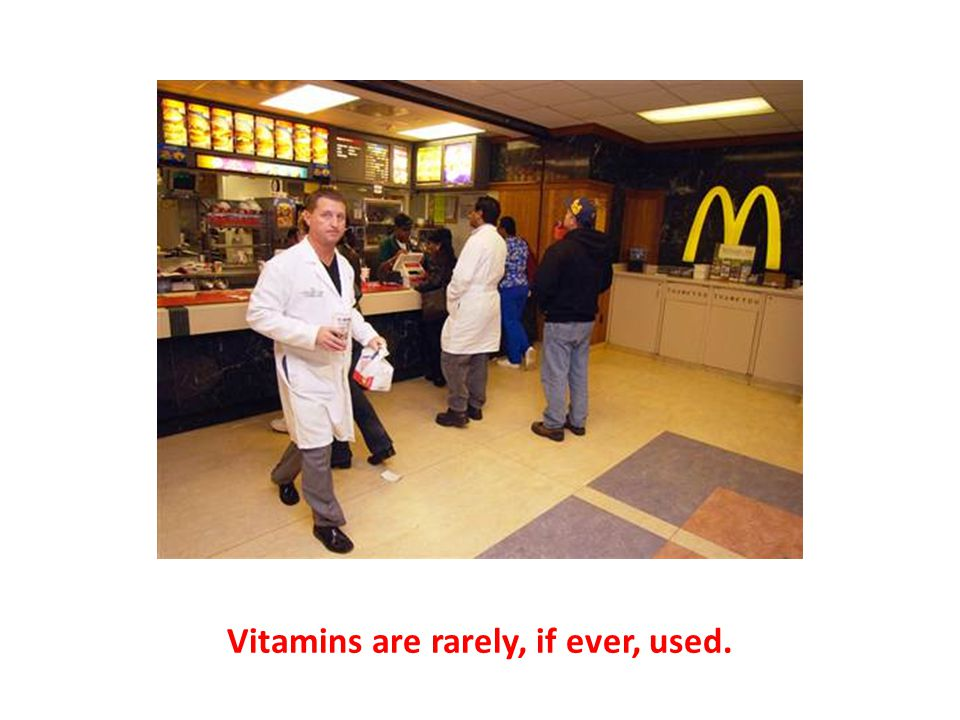 Vitamins are rarely, if ever, used.