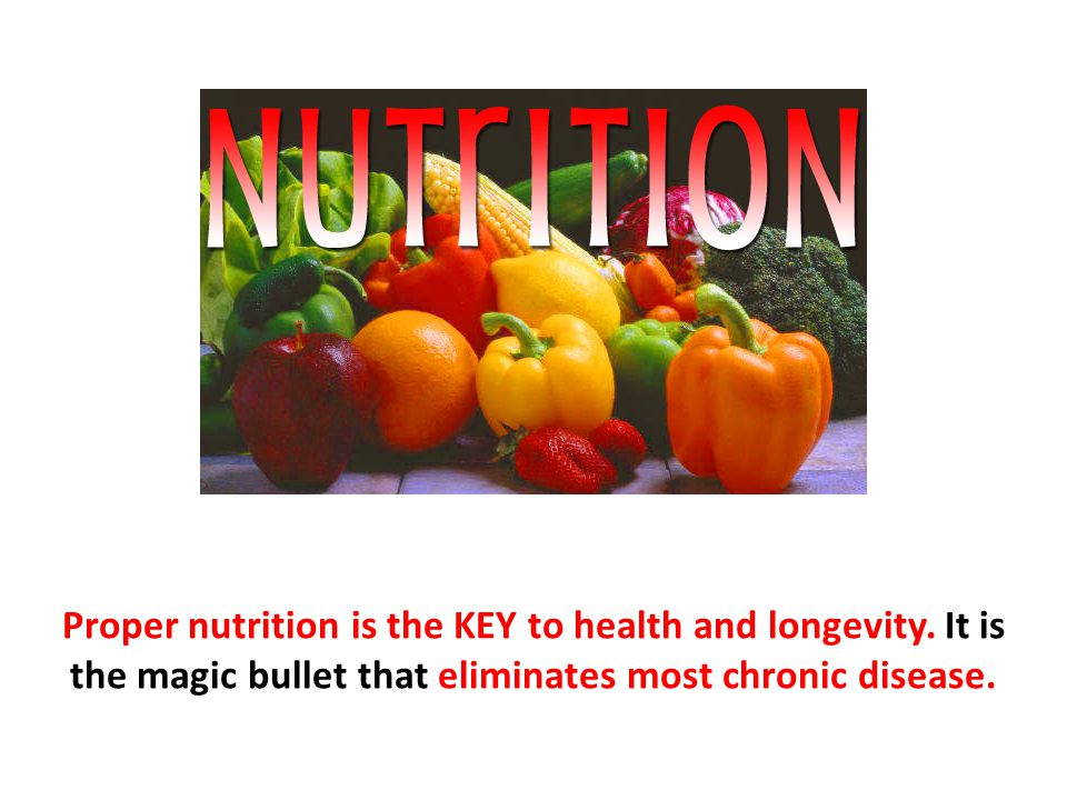 Proper nutrition is the KEY to health and longevity
