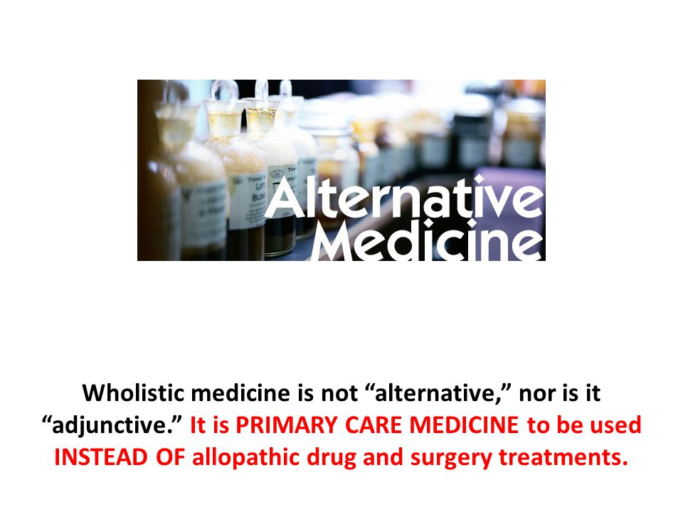 Wholistic medicine is not alternative, nor is it adjunctive