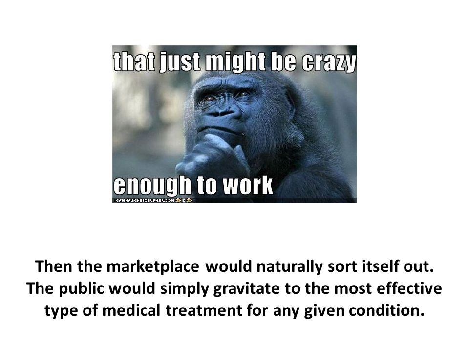 Then the marketplace would naturally sort itself out