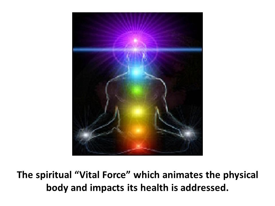 The spiritual Vital Force which animates the physical body and impacts its health is addressed.