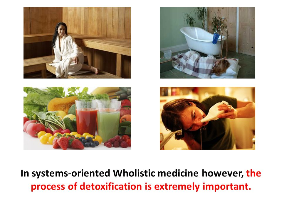 In systems-oriented Wholistic medicine however, the process of detoxification is extremely important.