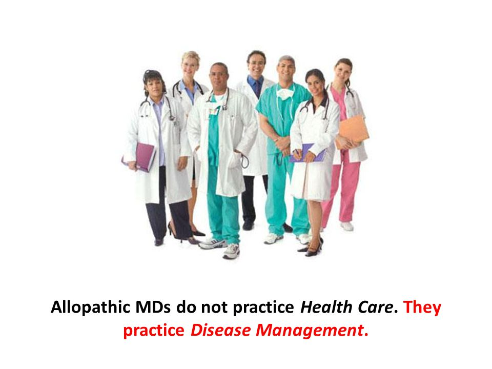 Allopathic MDs do not practice Health Care