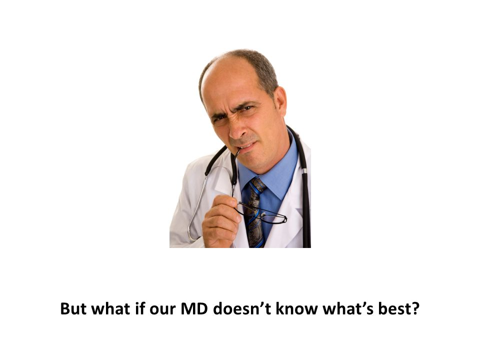 But what if our MD doesn't know what's best