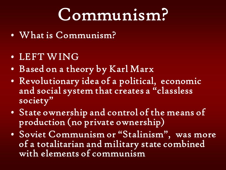 Communism What is Communism LEFT WING Based on a theory by Karl Marx