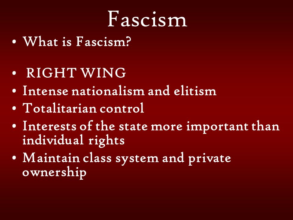 Fascism What is Fascism RIGHT WING Intense nationalism and elitism
