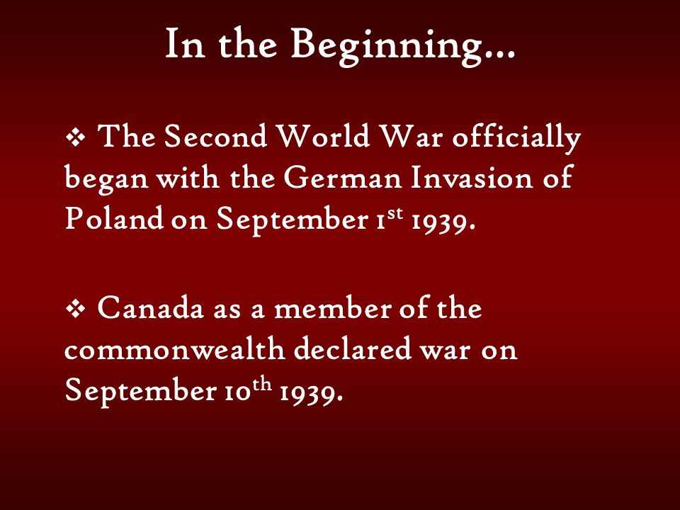 In the Beginning… The Second World War officially began with the German Invasion of Poland on September 1st 1939.