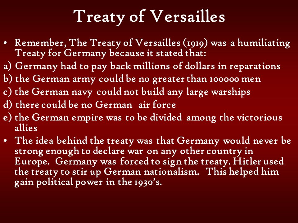 Treaty of Versailles Remember, The Treaty of Versailles (1919) was a humiliating Treaty for Germany because it stated that: