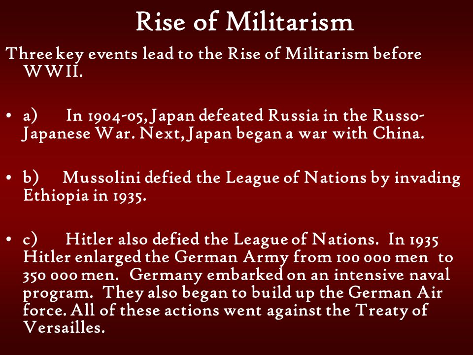 Rise of Militarism Three key events lead to the Rise of Militarism before WWII.