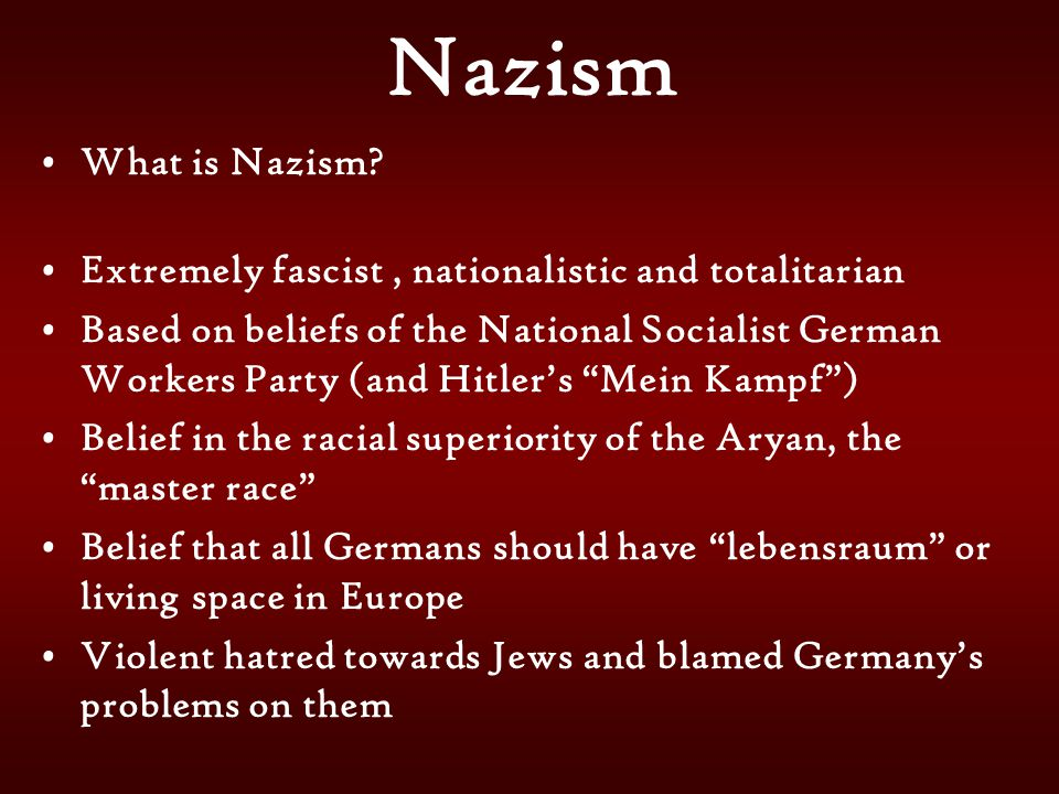 Nazism What is Nazism Extremely fascist , nationalistic and totalitarian.