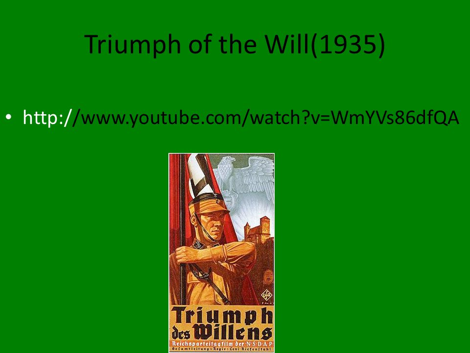 Triumph of the Will(1935) http://www.youtube.com/watch v=WmYVs86dfQA