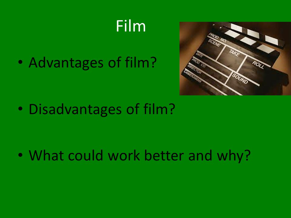 Film Advantages of film Disadvantages of film