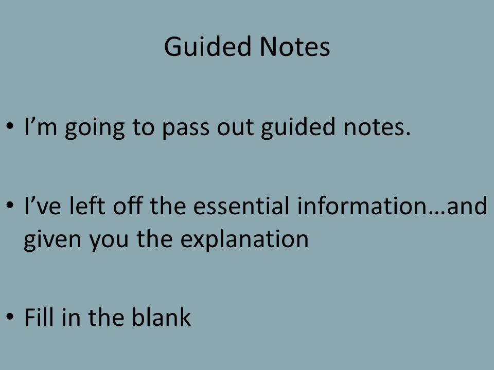 Guided Notes I'm going to pass out guided notes.