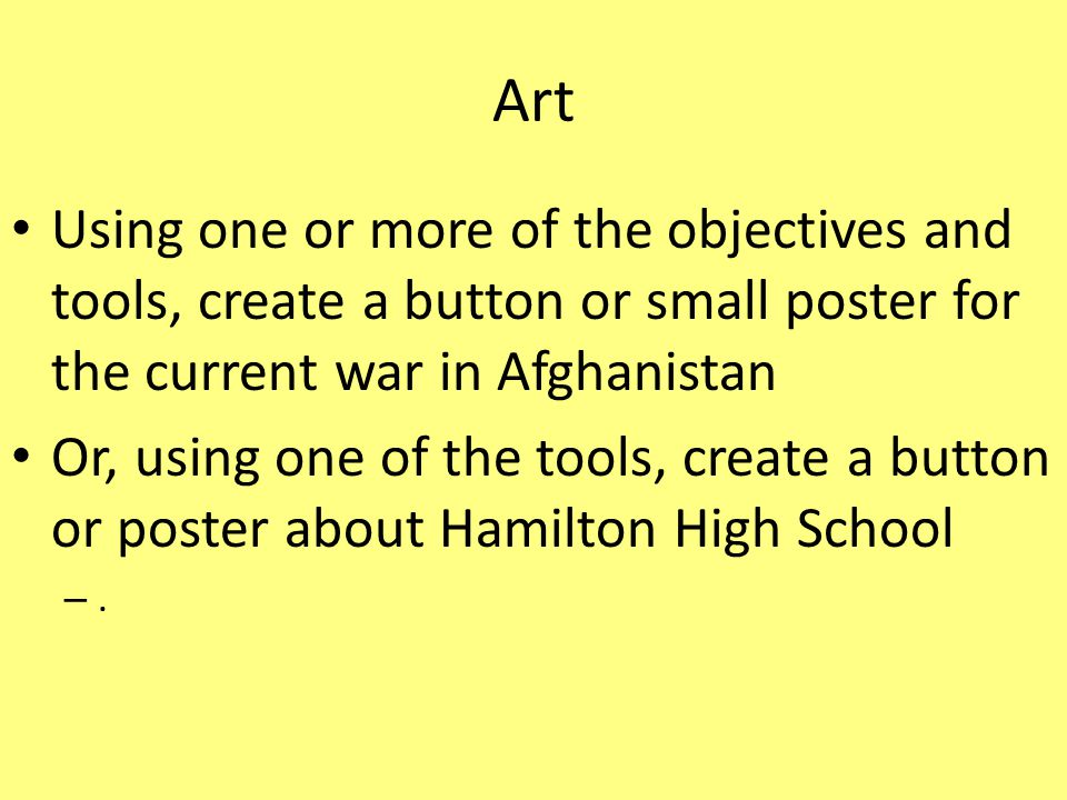 Art Using one or more of the objectives and tools, create a button or small poster for the current war in Afghanistan.