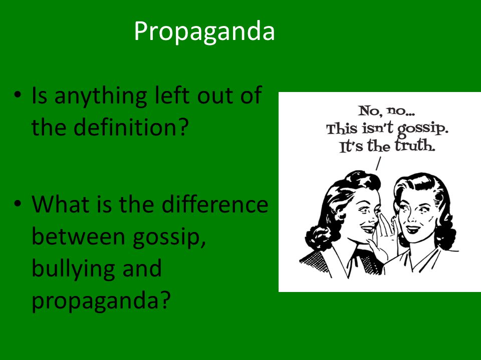 Propaganda Is anything left out of the definition