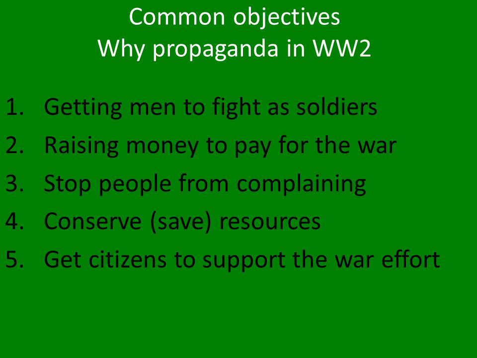 Common objectives Why propaganda in WW2