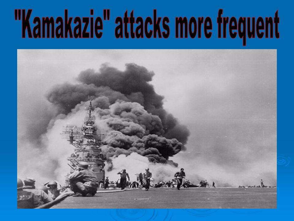 Kamakazie attacks more frequent