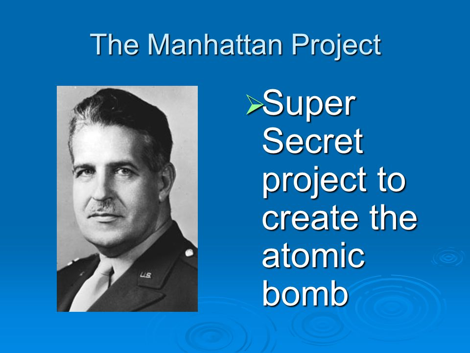 Super Secret project to create the atomic bomb