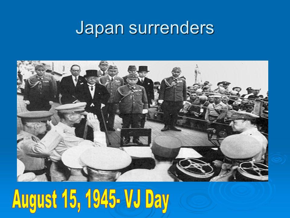 Japan surrenders August 15, 1945- VJ Day