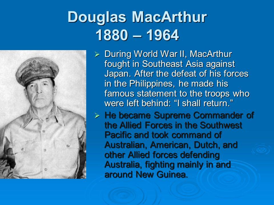 Douglas MacArthur 1880 – 1964