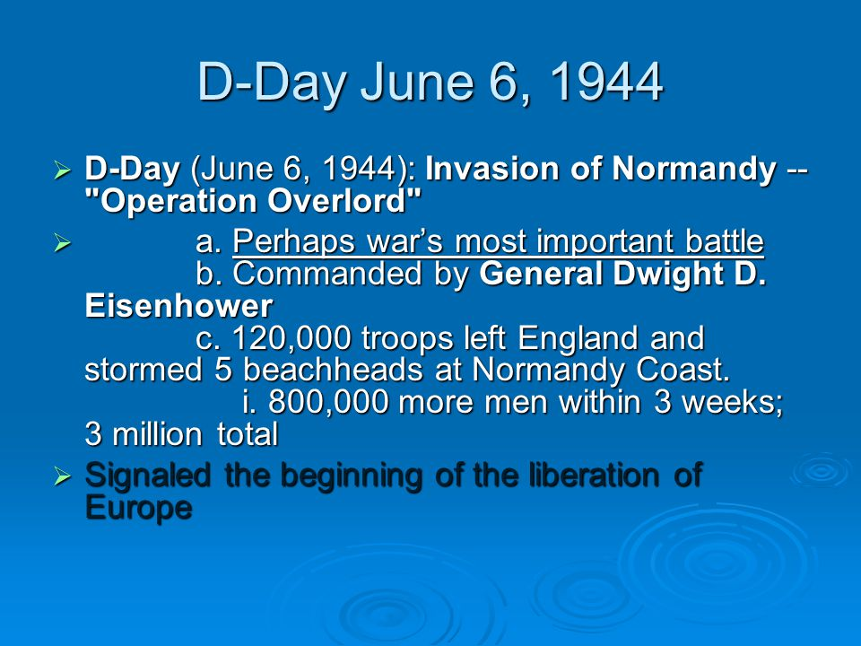 D-Day June 6, 1944 D-Day (June 6, 1944): Invasion of Normandy -- Operation Overlord