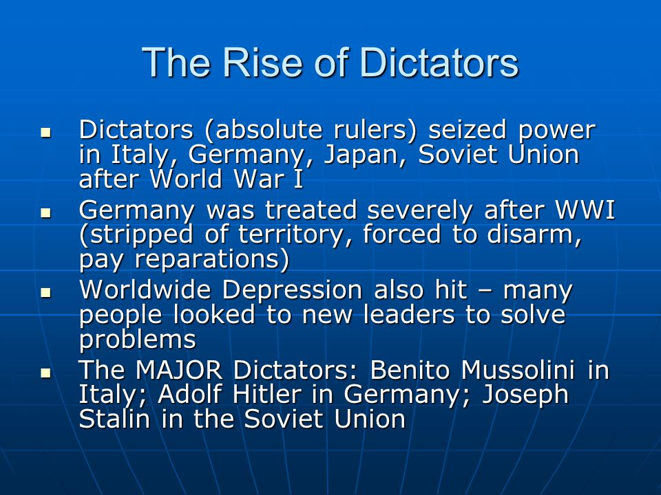 The Rise of Dictators Dictators (absolute rulers) seized power in Italy, Germany, Japan, Soviet Union after World War I.