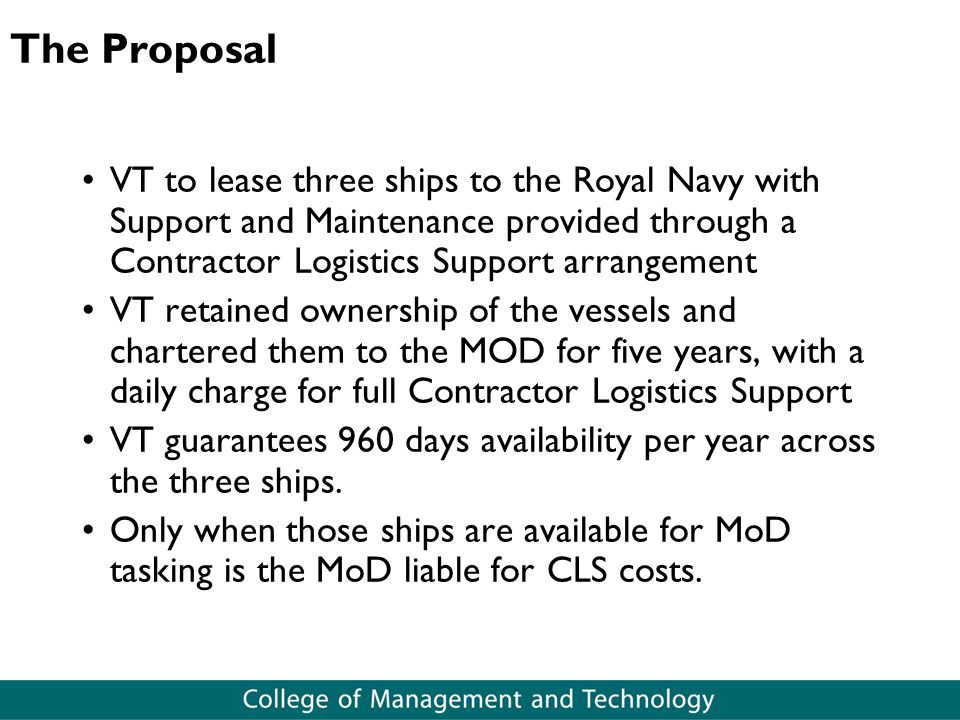 The Proposal VT to lease three ships to the Royal Navy with Support and Maintenance provided through a Contractor Logistics Support arrangement.