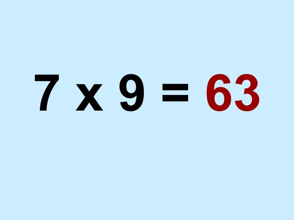 7 x 9 = 63