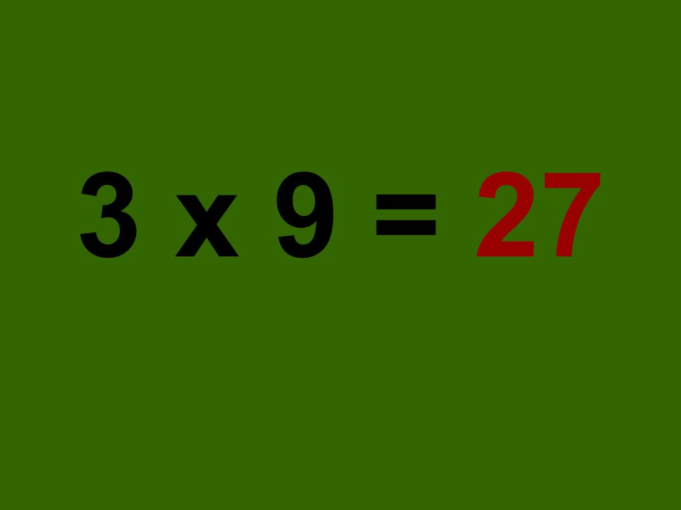 3 x 9 = 27