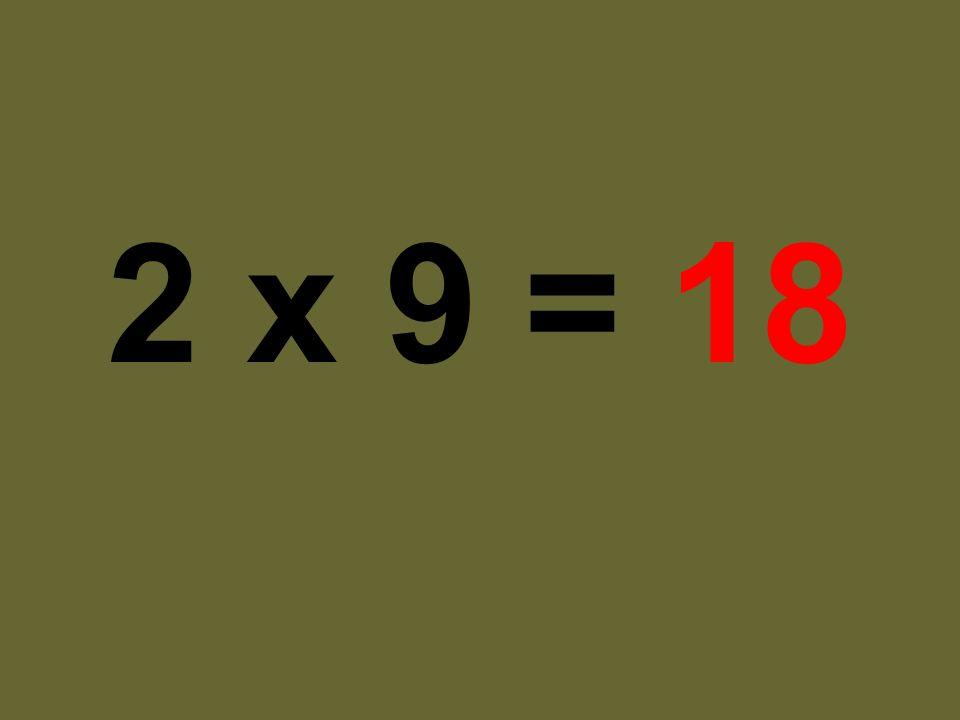 2 x 9 = 18
