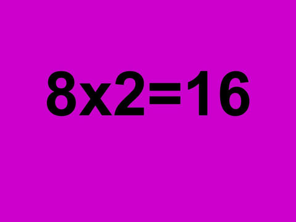8x2=16