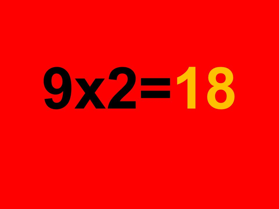 9x2=18